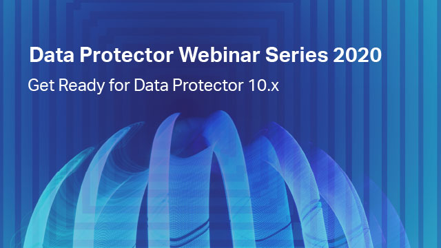 """GET READY FOR DATA PROTECTOR 10.X"" WEBINAR"