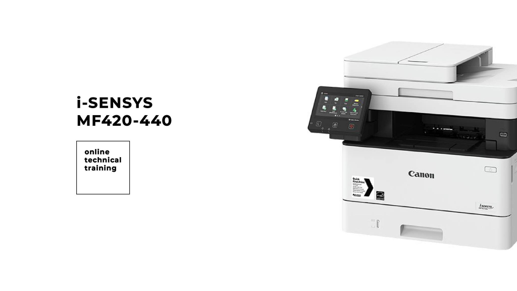 TECHNICAL TRAINING ON CANON I-SENSYS MF 420-440 SERIES PRINTERS