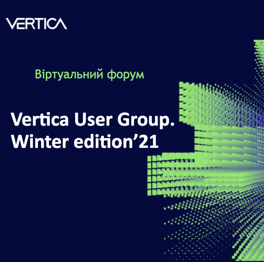 """VERTICA USER GROUP.  WINTER EDITION`21 "" FORUM"
